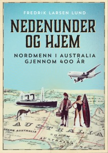 Forsiden til boken Nedenunder og hjem: Nordmenn i Australia gjennom 400 år (Vega forlag, 2014).